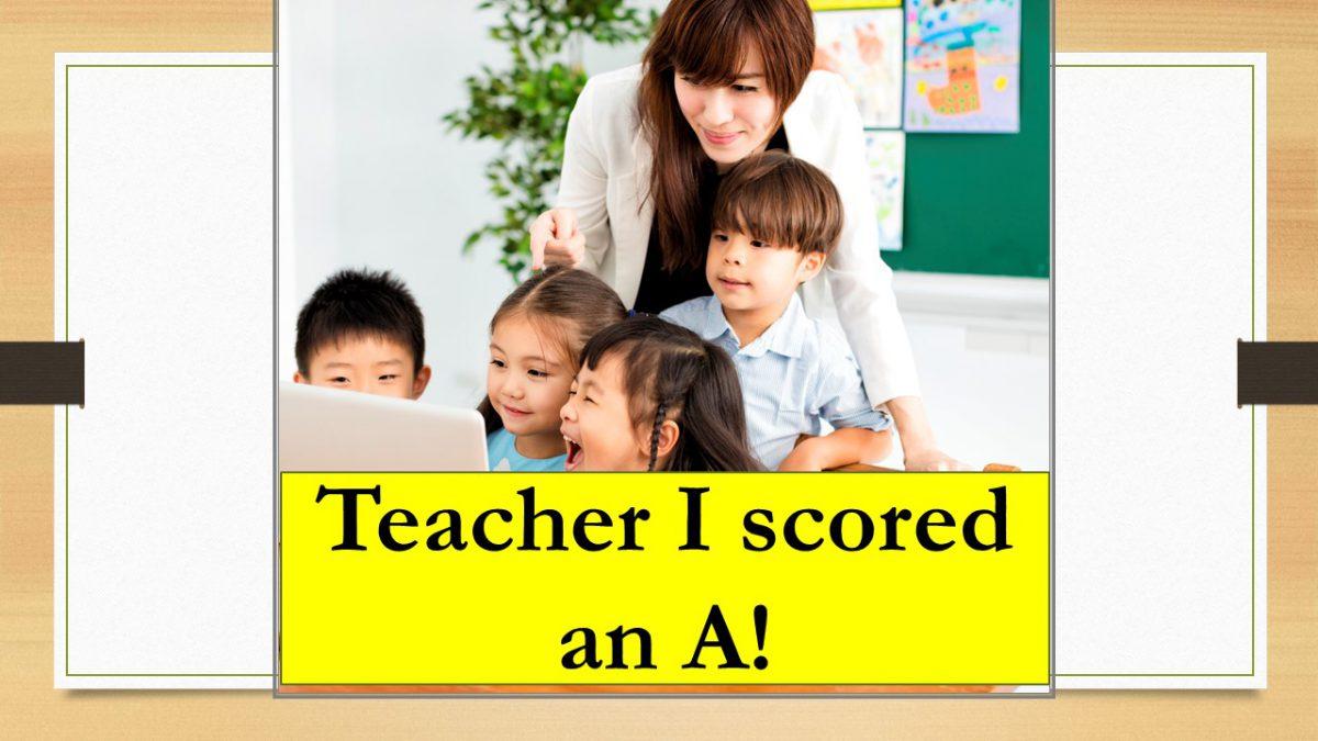 Teacher I scored an A!